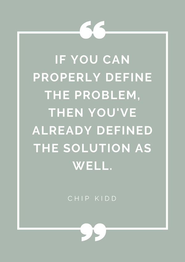 top-design-quotes-famous-designers-chip-kidd-if-you-can-properly-define-the-problem-then-youve-already-defined-the-solution-as-well