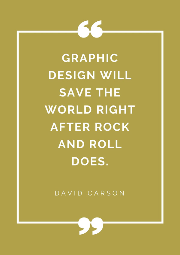 top-design-quotes-famous-designers-david-carson-graphic-design-will-save-the-world-right-after-rock-and-roll-does