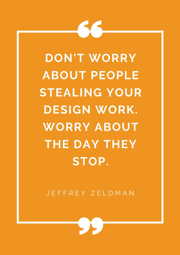 top-design-quotes-famous-designers-jeffrey-zeldman-dont-worry-about-people-stealing-your-design-work-worry-about-the-day-they-stop