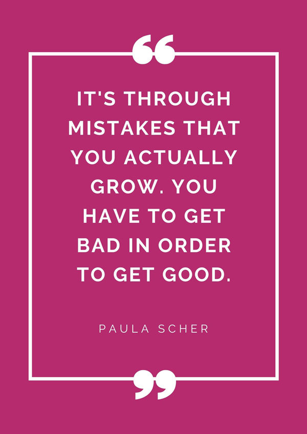 top-design-quotes-famous-designers-paula-shcer-quote-it-is-through-mistakes-that-you-actually-grow-you-have-to-get-bad-in-order-to-get-good