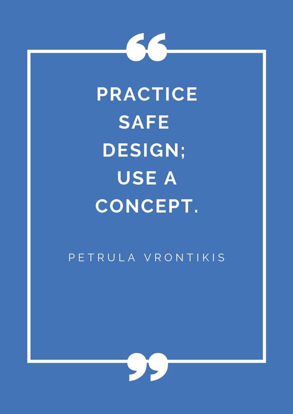 top-design-quotes-famous-designers-petrula-vrontikis-practice-safe-design-use-a-concept