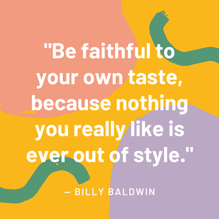 top interior design quotes fig 2 be faithful to your own taste because nothing you really like is ever out of style billy baldwin