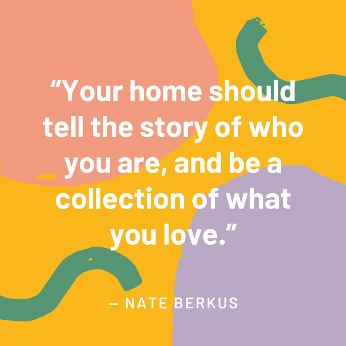top interior design quotes fig 4 your home should tell the story of who you are, and be a collection of what you love nate berkus