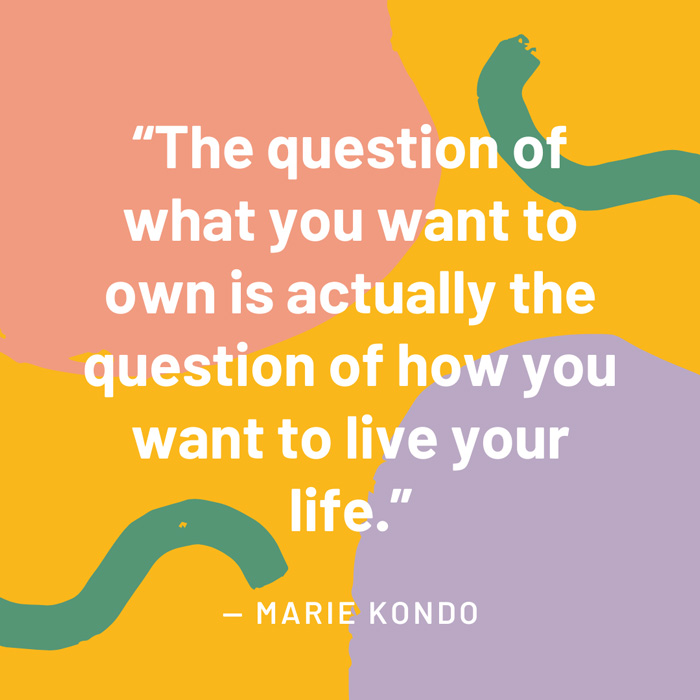 top interior design quotes fig 7 the question of what you want to own is actually the question of how you want to live your life marie Kondo