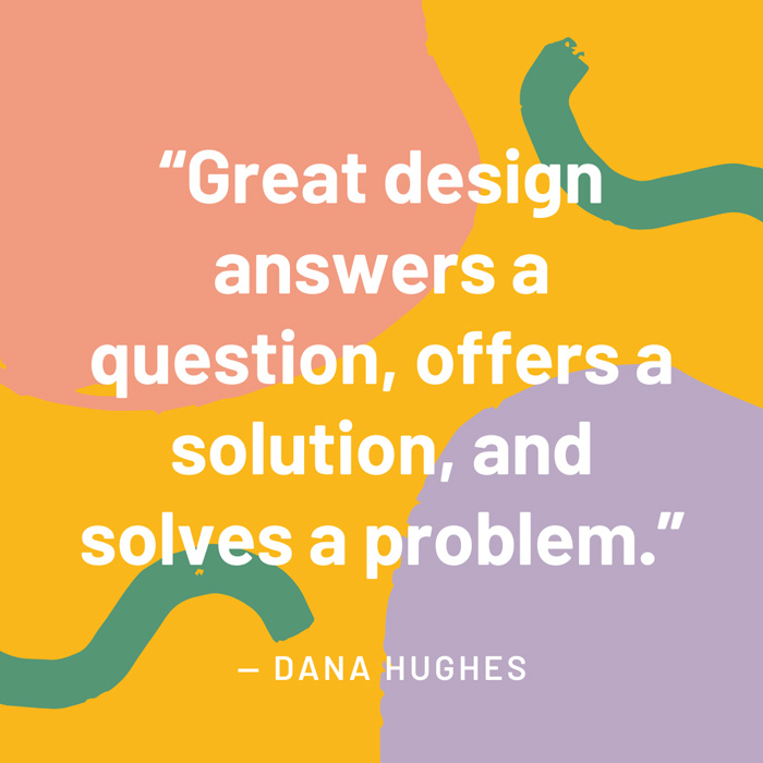 top interior design quotes fig 8 great design answers a question, offers a solution, and solves a problem dana Hughes