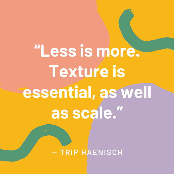 top interior design quotes fig 9 less is more texture is essential, as well as scale trip haenisch